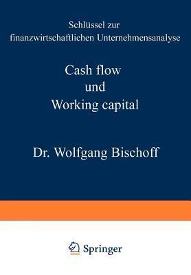Cash Flow Und Working Capital: Schlussel Zur Finanzwirtschaftlichen Unternehmensanalyse  by  Wolfgang Bischoff