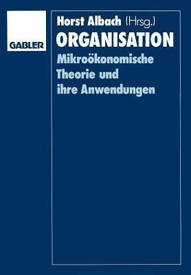 Organisation: Mikrookonomische Theorie Und Ihre Anwendungen Horst Albach