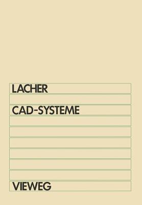 CAD-Systeme: Grundlagen Und Anwendungen Der Geometrischen Datenverarbeitung  by  Erwin Lacher