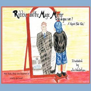 Robbie and the Magic Mirror: Who Do You See?: A Hippie Bob Tale Bob Hippie Bob