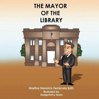 The Mayor of the Library  by  Martha Fernicola