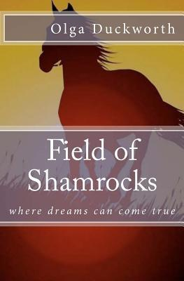 Field of Shamrocks: Where Dreams Can Come True Olga Duckworth
