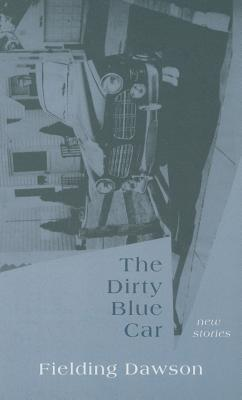 The Dirty Blue Car: New Stories Fielding Dawson