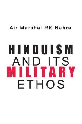 Hinduism & Its Military Ethos  by  R. K. Nehra
