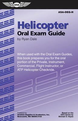 Helicopter Oral Exam Guide: When Used with the Oral Exam Guides, This Book Prepares You for the Oral Portion of the Private, Instrument, Commercial, Flight Instructor, or Atp Helicopter Checkride  by  Ryan Dale