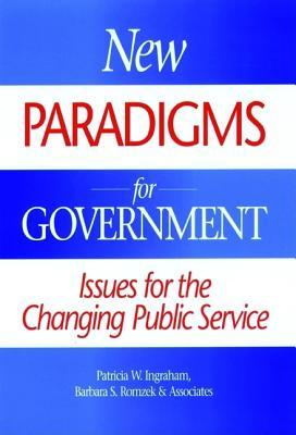 New Paradigms For Government: Issues For The Changing Public Service (Jossey Bass Business And Management Series) Patricia W. Ingraham