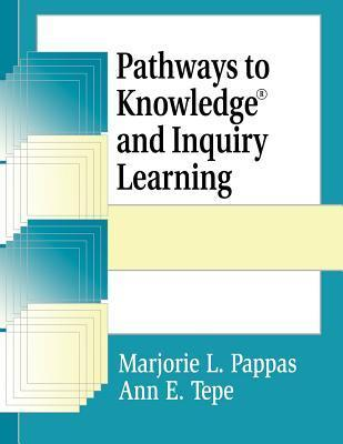 Pathways to Knowledge and Inquiry Learning  by  Marjorie L. Pappas