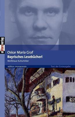 Bayrisches Lesebücherl  by  Oskar Maria Graf