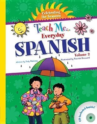 Teach Me Everyday Spanish, Volume 2: Celebrating The Seasons Judy Mahoney