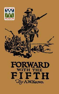 Forward with the Fifth: The Story of Five Years War Service, Fifth INF. Batt., A.I.F  by  A.W. Keown