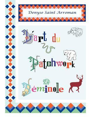LArt Du Patchwork S Minole Denyse Saint Arroman