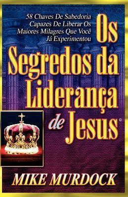 OS Segredos Da Lideran a de Jesus  by  Mike Murdock