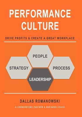 Performance Culture - Drive Profits & Create a Great Workplace: Performance Culture Provides a Simplified Approach to Create a Company Culture That Increases Business Value, Profitability, and Workplace Satisfaction -- An Approach That Has Proven to Work  by  MR Dallas Romanowski