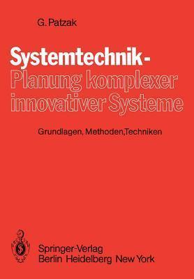 Systemtechnik Planung Komplexer Innovativer Systeme: Grundlagen, Methoden, Techniken  by  G. Patzak