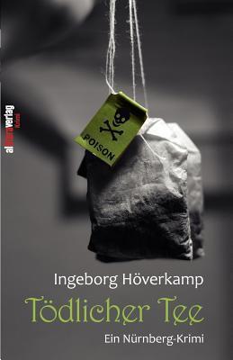 Tödlicher Tee Ingeborg Höverkamp