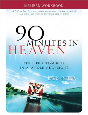 90 Minutes In Heaven Member Workbook: Seeing Lifes Troubles In A Whole New Light  by  Don Piper