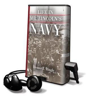 Life in Mr. Lincolns Navy [With Earbuds]  by  Dennis J. Ringle