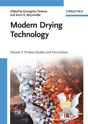 Modern Drying Technology - Volume 3: Product Quality and Formulation  by  Evangelos Tsotsas