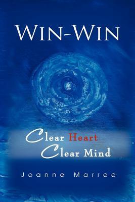 Win-Win Clear Heart Clear Mind  by  Joanne Marree