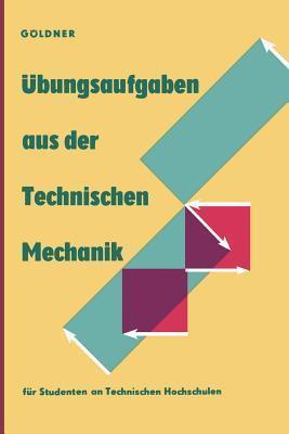 Ubungsaufgaben Aus Der Technischen Mechanik: Statik . Festigkeitslehre . Dynamik  by  Hans G Ldner