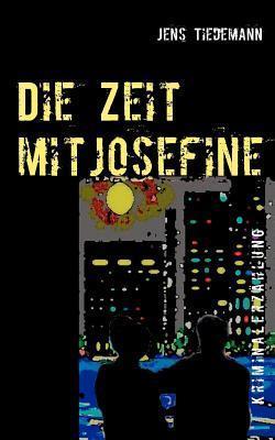 Die Zeit mit Josefine: Kriminalerzählung Jens Tiedemann