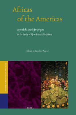 Africas of the Americas: Beyond the Search for Origins in the Study of Afro-Atlantic Religions Stephan Palmia(c)