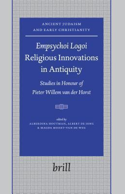 Empsychoi Logoi Religious Innovations in Antiquity: Studies in Honour of Pieter Willem Van Der Horst Alberdina Houtman