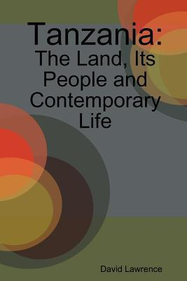 Tanzania: The Land, Its People and Contemporary Life  by  David Lawrence