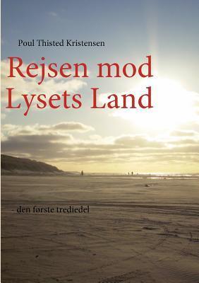 Rejsen mod Lysets Land: - den første trediedel Poul Thisted Kristensen