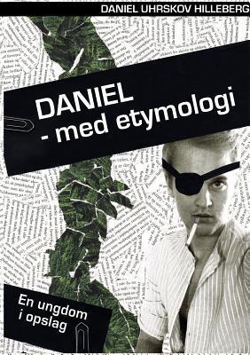 Daniel - med etymologi: En ungdom i opslag Daniel Uhrskov Hilleberg