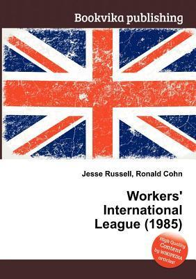 Workers International League (1985)  by  Jesse Russell