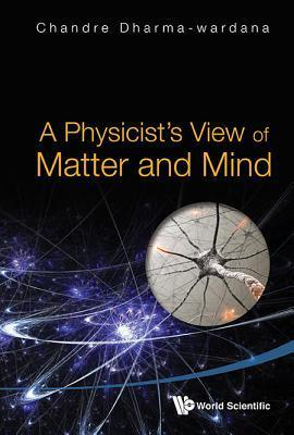 A Physicists View of Matter and Mind Chandre Dharma-Wardana