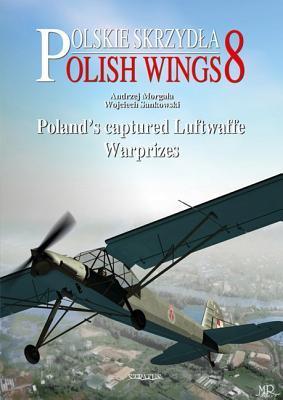 Polands Captured Luftwaffe Warprizes (Polish Wings 8)  by  Andrzej Morgala