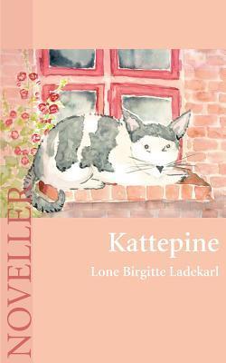 Kattepine: Noveller  by  Lone Birgitte Ladekarl
