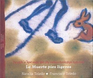 Ja Yjk O Kp MTiip Ijty NKoo Tyekypyetypyn = La Muerte de Pies Ligeros / Edicion Bilinge Mixe - Espanol  by  Natalia Toledo