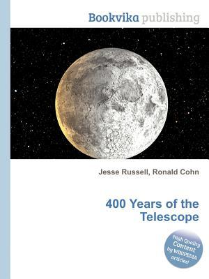 400 Years of the Telescope Jesse Russell