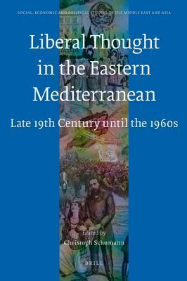 Liberal Thought in the Eastern Mediterranean: Late 19th Century Until the 1960s Christoph Schumann