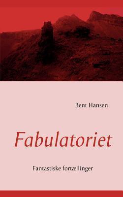Fabulatoriet: Fantastiske fortællinger Hansen Bent