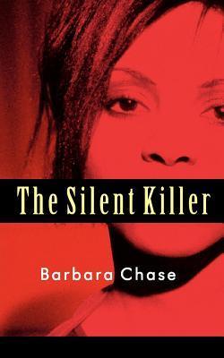 The Silent Killer. Barbara Chase Barbara Chase