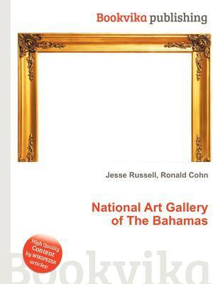 National Art Gallery of the Bahamas  by  Jesse Russell