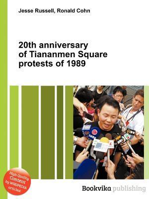20th Anniversary of Tiananmen Square Protests of 1989 Jesse Russell
