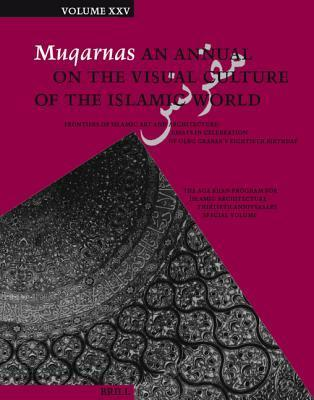 Muqarnas, Volume 25: Frontiers of Islamic Art and Architecture: Essays in Celebration of Oleg Grabars Eightieth Birthday. the Aga Khan Program for Islamic Architecture Thirtieth Anniversary Special Volume  by  Gulru Necipogulu