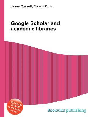 Google Scholar and Academic Libraries  by  Jesse Russell