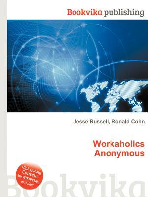 Workaholics Anonymous  by  Jesse Russell