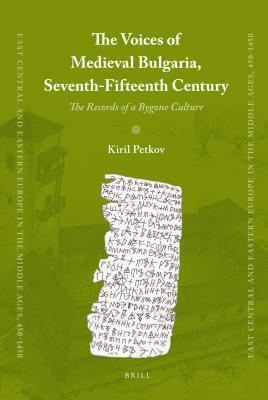 The Voices of Medieval Bulgaria, Seventh-Fifteenth Century: The Records of a Bygone Culture Kiril Petkov