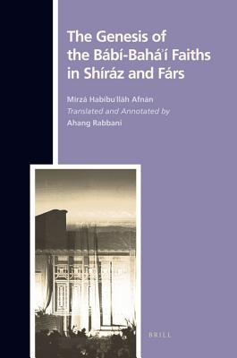 The Genesis of the Babi-Bahai Faiths in Shiraz and Fars Ahang Rabbani