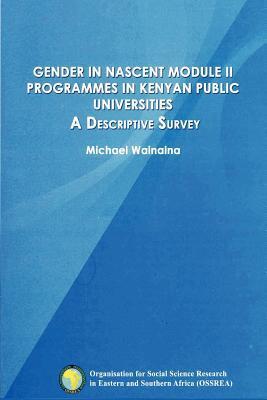 Gender In Nascent Module Ii Programmes In Kenyan Public Universities  by  Michael Wainaina