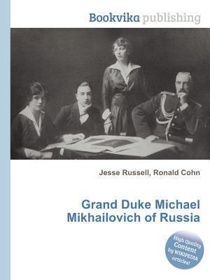 Grand Duke Michael Mikhailovich of Russia Jesse Russell