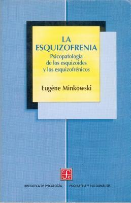 La Esquizofrenia. Psicopatologia de Los Esquizoides y Los Esquizofrenicos Eugne Minkowski