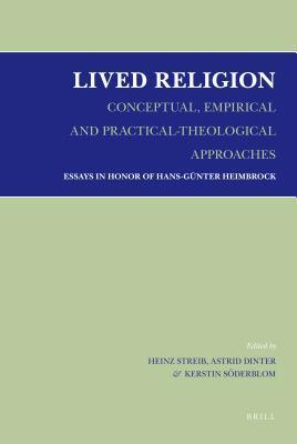 Lived Religion - Conceptual, Empirical and Practical-Theological Approaches: Essays in Honor of Hans-Gunter Heimbrock Heinz Streib